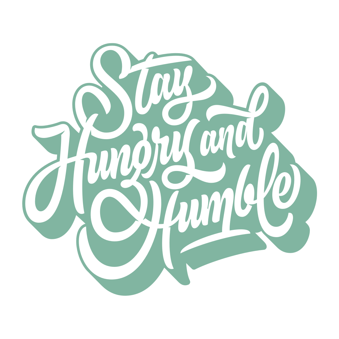 Be hungry, stay humble